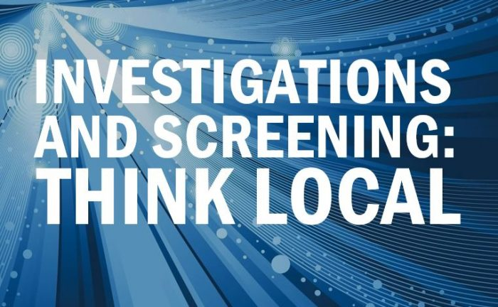 Why you should hire a local firm for screening and investigations